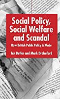 Social Policy, Social Welfare and Scandal: How British Public Policy is Made