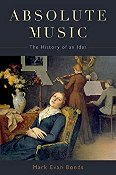 [Bonds, Mark Evan]のAbsolute Music: The History of an Idea