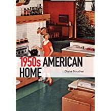The 1950s American Home (Shire Library USA Book 740)