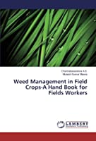 Weed Management in Field Crops-A Hand Book for Fields Workers