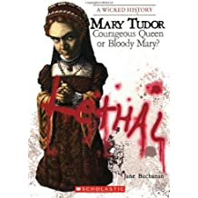 Mary Tudor: Courageous Queen or Bloody Mary?