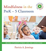 Mindfulness in the Pre K-5 Classroom: Helping Students Stress Less and Learn More