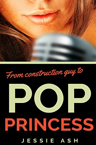 From construction guy to pop princess (English Edition)