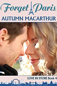 Forget Paris: Sweet and clean Christian romance in Paris and London (Love In Store Book 4) by [Macarthur, Autumn]