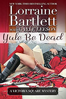 Yule Be Dead (The Victoria Square Mysteries Book 5) by [Bartlett, Lorraine, Leeson, Gayle]