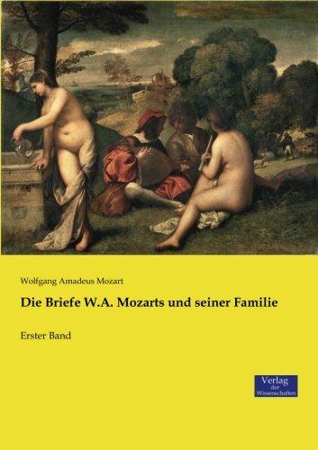 Die Briefe W.A. Mozarts und seiner Familie: Erster Band