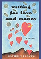 Writing for Love and Money: A Novel