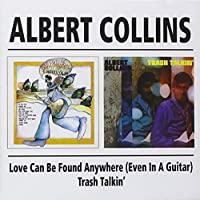 Love Can Be Found Anywhere, Even In A Guitar/Trash Talkin` / Albert Collins by Albert Collins (1997-12-24)