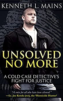 [Mains, Kenneth L.]のUNSOLVED NO MORE: A Cold Case Detective's Fight For Justice (English Edition)