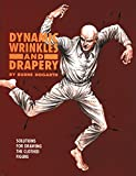 Dynamic Wrinkles and Drapery: Solutions for Drawing the Clothed Figure (Practical Art Books)