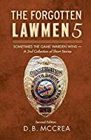 Sometimes the Game Warden Wins - a 2nd Collection of Short Stories (Forgotten Lawmen)