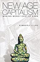 New Age Capitalism: Making Money East of Eden by Kimberly J. Lau(2000-04-27)