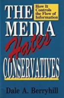 The Media Hates Conservatives: How It Controls the Flow of Information