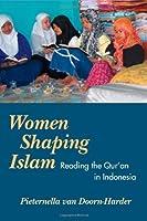 Women Shaping Islam: Reading the Qu'ran in Indonesia by Pieternella van Doorn-Harder(2006-10-05)