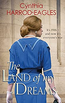 The Land of My Dreams: War at Home, 1916 by [Harrod-Eagles, Cynthia]