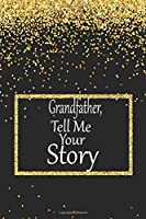 Grandfather, tell me your story: A guided journal to tell me your memories,keepsake questions.This is a great gift to Dad,grandpa,granddad,father and uncle from family members, grandchildren life Birthday