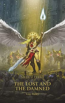 The Lost and the Damned (The Horus Heresy Siege of Terra Book 2) by [Haley, Guy]