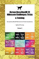 Korean Dosa Mastiff 20 Milestone Challenges: Tricks & Training Korean Dosa Mastiff Milestones for Tricks, Socialization, Agility & Training Volume 1