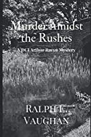 Murder Amidst the Rushes (DCI Arthur Ravyn Mystery)