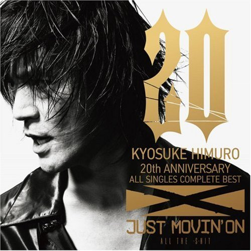 20th Anniversary ALL SINGLES COMPLETE BEST JUST MOVIN'ON~ALL THE-S-HIT~ 氷室京介 EMI MUSIC JAPAN(TO)(M)
