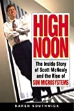 High Noon: The Inside Story of Scott McNealy and the Rise of Sun Microsystems