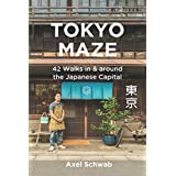 Tokyo Maze – 42 Walks in and around the Japanese Capital: A Guide with 108 Photos, 48 Maps, 300 Weblinks and 100 Tips