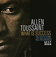 What Is Success: The Scepter & Bell Recordings by ALLEN TOUSSAINT (2007-10-30)