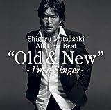 Shigeru Matsuzaki 40th Anniversary All Time Best Old & New ~I'm a Singer~