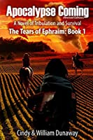 Apocalypse Coming (Revised Edition): A Novel of Tribulation and Survival (The Tears of Ephraim)