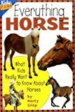 Everything Horse: What Kids Really Want To Know About Horses (Kids' Faqs)