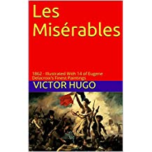 Les Misérables: 1862 - Illustrated With 14 of Eugene Delacroix's Finest Paintings