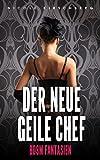 Der neue GEILE Chef – BDSM Fantasien (German Edition)