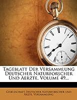 Tageblatt Der Versammlung Deutscher Naturforscher Und Aerzte, Volume 49...