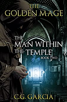 The Man Within the Temple (The Golden Mage Book 2) by [Garcia, C.G.]