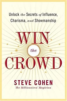 Win the Crowd: Unlock the Secrets of Influence, Charisma, and Showmanship by [Cohen, Steve]