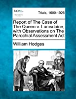 Report of the Case of the Queen V. Lumsdaine, with Observations on the Parochial Assessment ACT