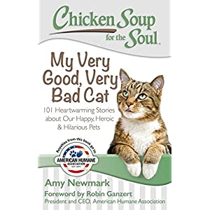 Chicken Soup for the Soul: My Very Good, Very Bad Cat: 101 Heartwarming Stories about Our Happy, Heroic & Hilarious Pets