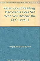 Open Court Reading: Decodable Core Set Who Will Rescue the Cat? Level 1