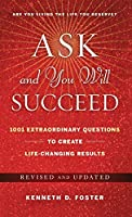 Ask and You Will Succeed: 1001 Extraordinary Questions to Create Life-Changing Results