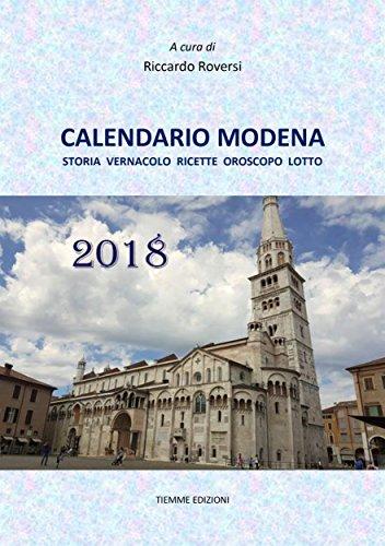 Calendario Modena 2018: Storia Vernacolo Ricette Oroscopo Lotto
