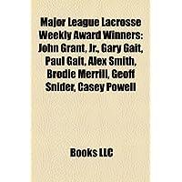 Major League Lacrosse Weekly Award Winners: John Grant, JR., Gary Gait, Paul Gait, Alex Smith, Brodie Merrill, Geoff Snider, Casey Powell