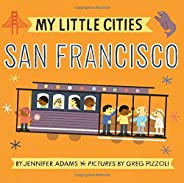 My Little Cities: San Francisco: (board Books for Toddlers, Travel Books for Kids, City Children's Bo