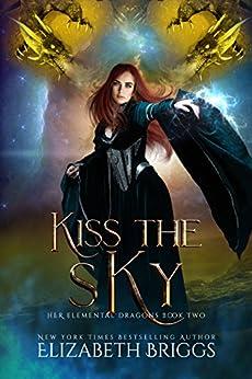 Kiss The Sky: A Reverse Harem Dragon Fantasy (Her Elemental Dragons Book 2) by [Briggs, Elizabeth]