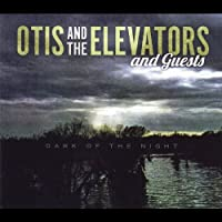 Dark of the Night by Otis & The Elevators (2013-05-03)