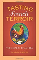 Tasting French Terroir (California Studies in Food and Culture)