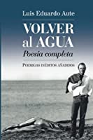 Volver al agua / Back to the water: Poemigas Inéditos Añadidos. Poesía Completa / Unpublished Poems. Complete Poetry