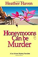 Honeymoons Can Be Murder: A Novelette (Lee Alvarez Murder Mysteries)
