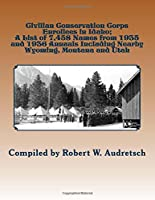 Civilian Conservation Corps Enrollees in Idaho: A List of 7458 Names from 1935 and 1936 Annuals Including Nearby Wyoming Montana and Utah [並行輸入品]