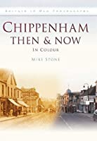 Chippenham Then & Now: In Colour (Britain in Old Photographs)