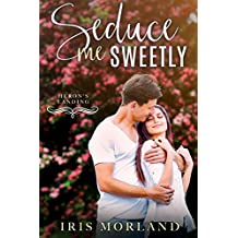 Seduce Me Sweetly (Heron's Landing Book 1)